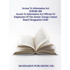 Access To Information Act Officers Or Employees Of The Atomic Energy Control Board Designation Order